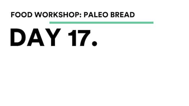 Day 17 - Food Workshop: Paleo Bread