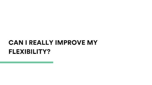 Can I really improve my flexibility?
