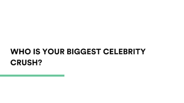 One for fun...who is your biggest celebrity crush?