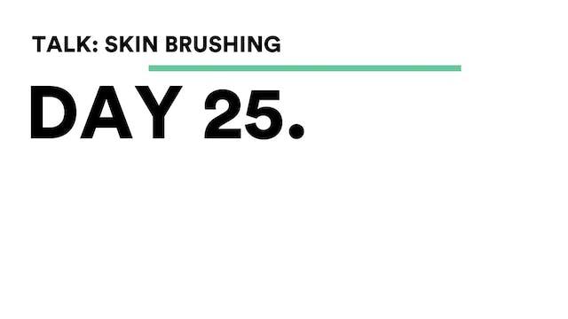 Day 25 - Talk: Dry Skin Brushing
