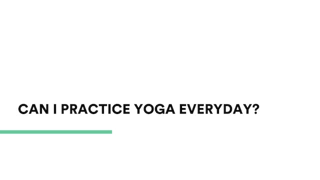 Can I practice yoga everyday?