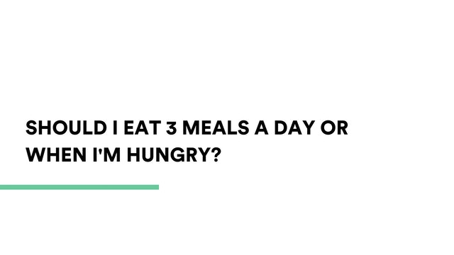 Should I eat 3 meals a day or when i'm hungry?
