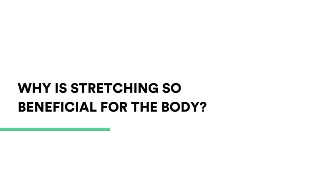 Why is stretching so beneficial for our body?
