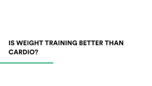Is weight training better than cardio?