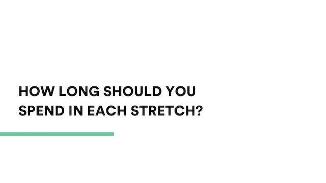 How long should you spend in each stretch?
