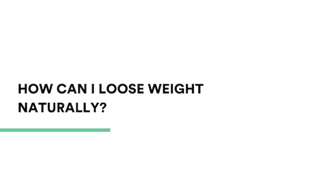 How can I lose weight naturally?