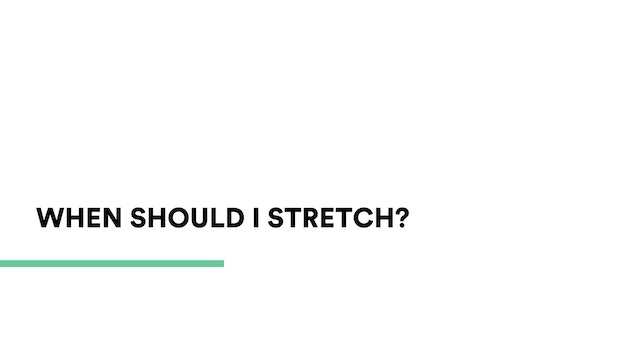 When should I stretch?