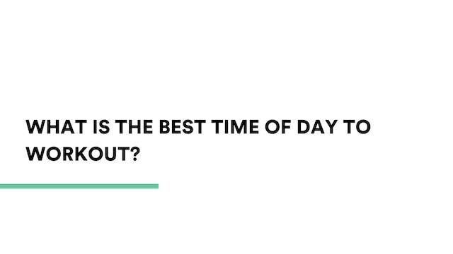 What is the best time of day to workout?