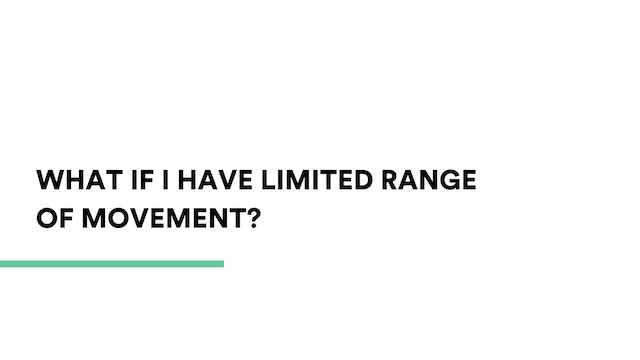 What if I have limited range of movement?