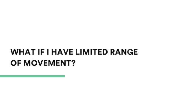 What if I have limited range of movem...