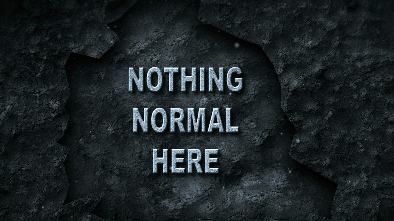 Nothing Normal Here
