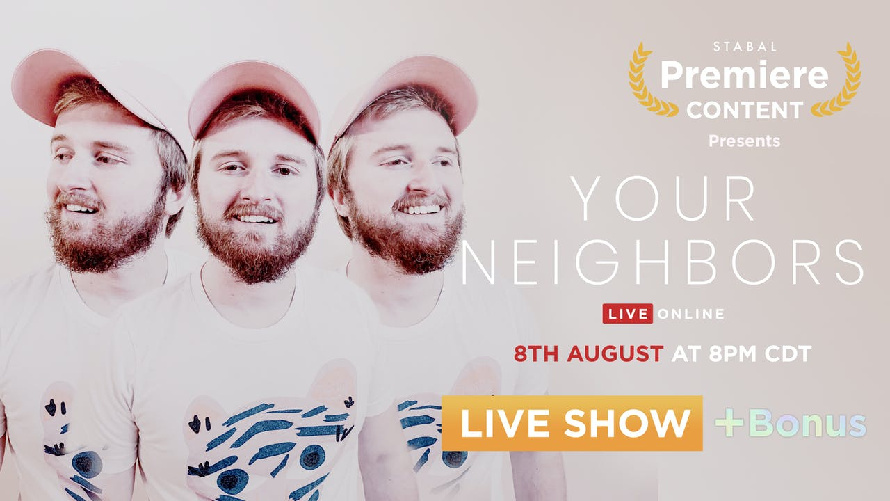 YOUR NEIGHBORS - LIVE ONLINE + BONUS