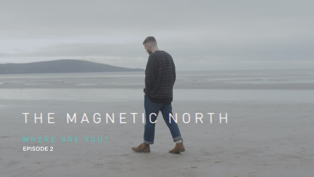 The Magnetic North - Where Are You? Episode 2