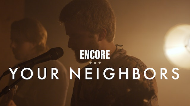 Your Neighbors - Encore