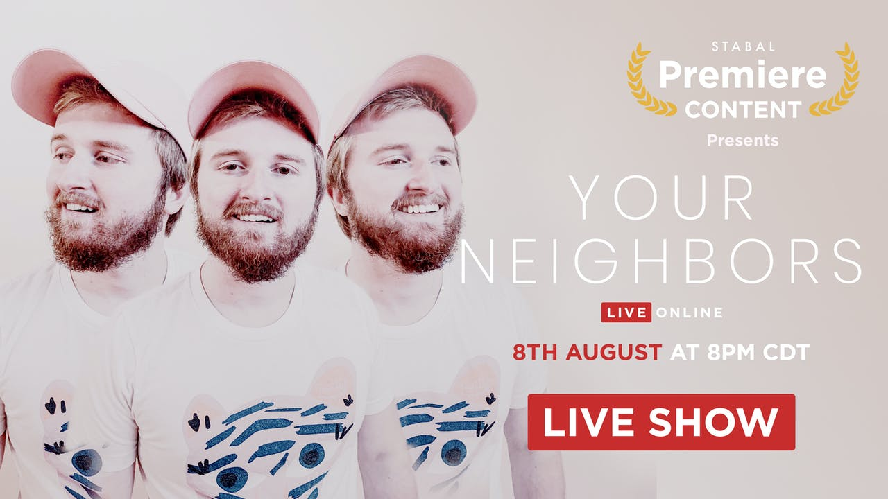 YOUR NEIGHBORS - LIVE ONLINE