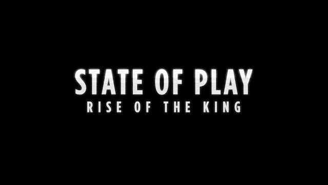 STATE OF PLAY: RISE OF THE KING