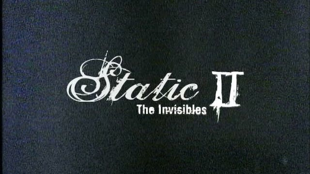 """Static II """"The Invisibles"""""""