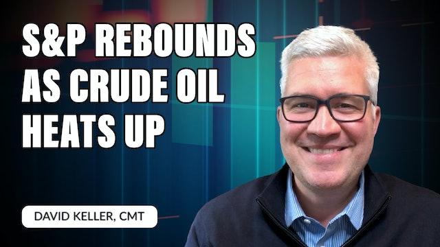 S&P Rebounds as Crude Oil Heats Up | David Keller, CMT (09.23)
