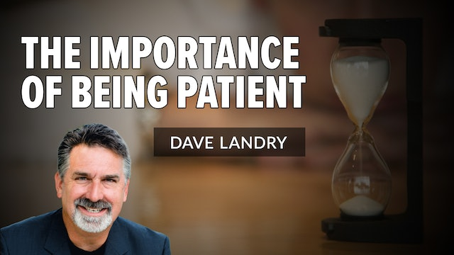 The Importance of Being Patient | Dave Landry