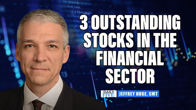 Three Outstanding Stocks In The Financial Sector | Jeffrey Huge, CMT (10.07)