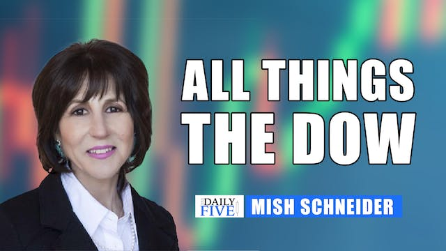 All Things The Dow | Mish Schneider (...