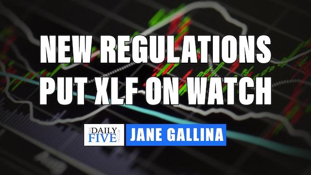 New Regulations put XLF On Watch | Jane Gallina (06.30)