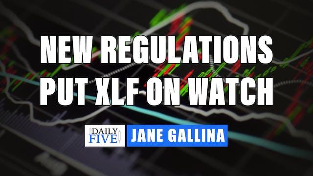 New Regulations put XLF On Watch | Ja...