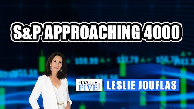 S&P Approaching 4000 | Leslie Jouflas...