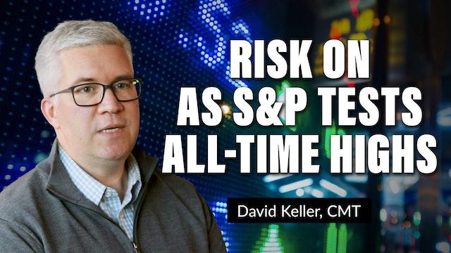 Risk On as S&P Tests All-Time Highs | David Keller, CMT (10.20)