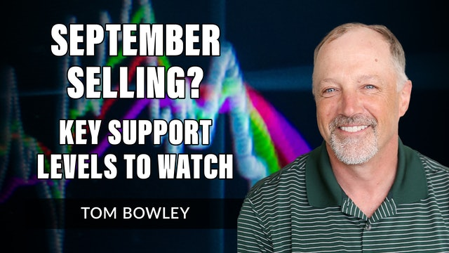 September Selling? Key Support Levels You Should Watch   Tom Bowley (09.09)