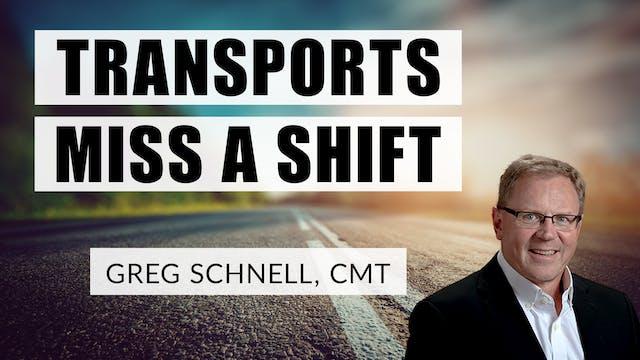 Transports Miss A Shift | Greg Schnel...