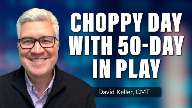 Choppy Day With 50-Day in Play | Davi...