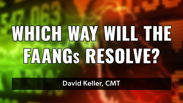Which Way Will the FAANGs Resolve?   David Keller, CMT (06.07)