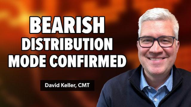 Bearish Distribution Mode Confirmed | David Keller, CMT (10.11)