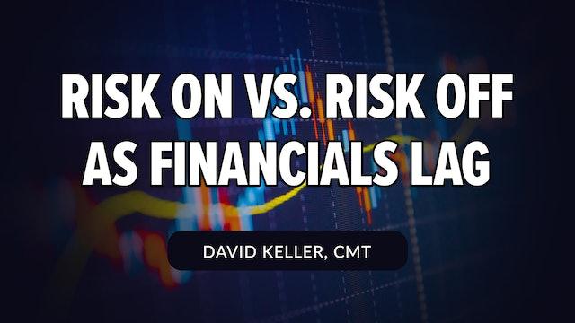 Risk On vs. Risk Off as Financials Lag | David Keller, CMT (07.14)