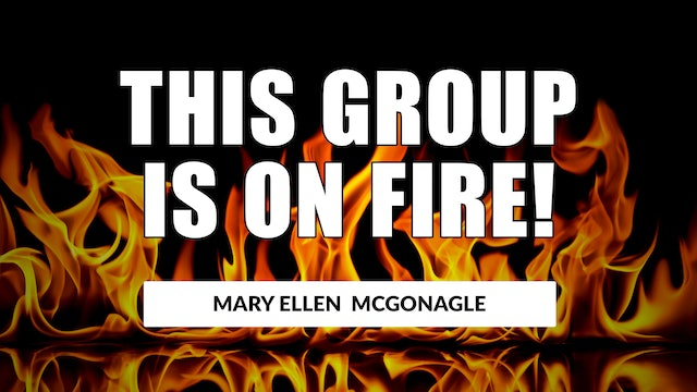 This Group is On Fire! | Mary Ellen McGonagle (06.04)