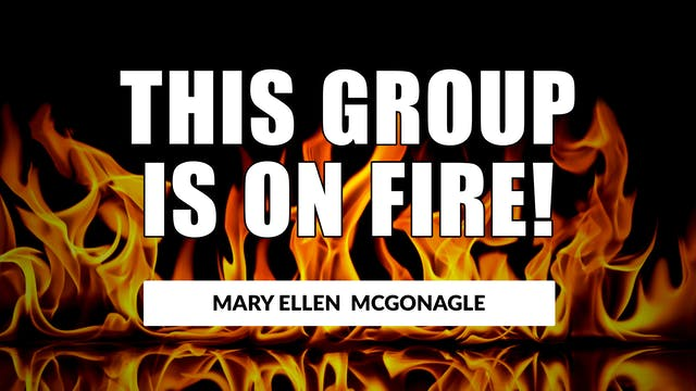 This Group is On Fire! | Mary Ellen M...