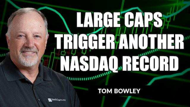 Large Caps Trigger Another NASDAQ Record   Tom Bowley (08.31)