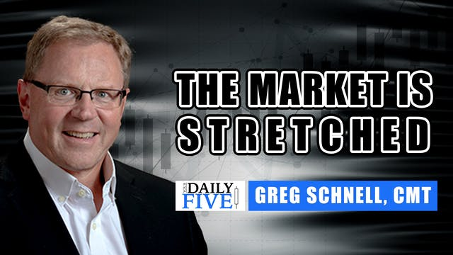 The Market Is Stretched | Greg Schnel...