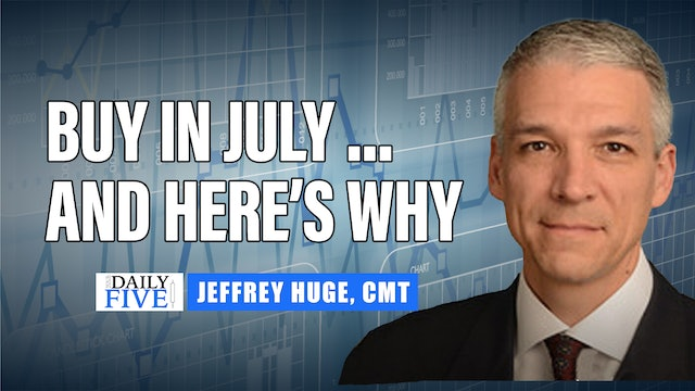Buy in July...And Here's Why | Jeffrey Huge, CMT (07.08)
