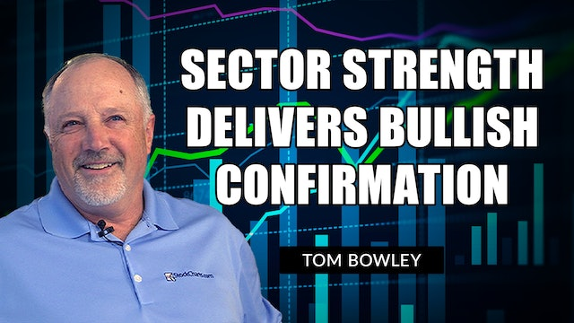 Sector Strength Delivers Bullish Confirmation   Tom Bowley (10.19)