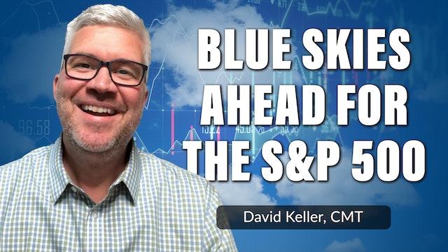 Blue Skies Ahead for S&P 500 | David Keller, CMT (09.08)