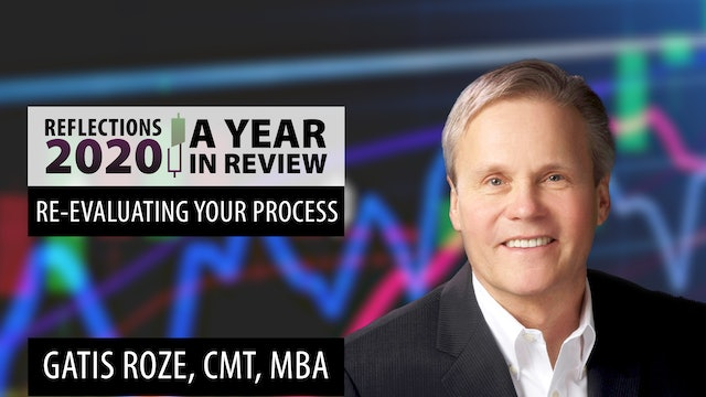Re-Evaluating Your Process   Gatis Roze, CMT, MBA   Reflections 2020
