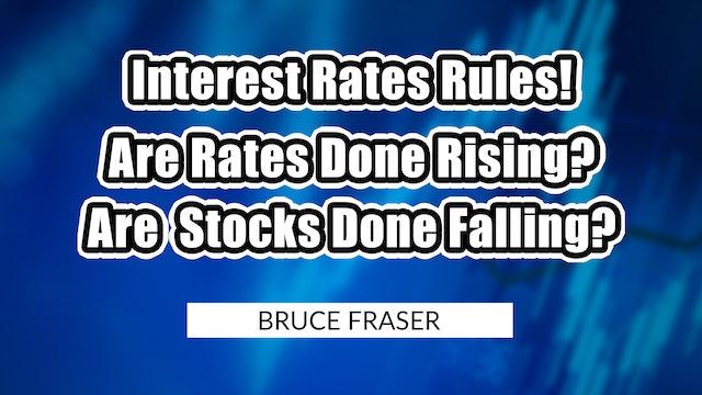 Interest Rates Rules! Rates Rising? Stocks Falling? | Bruce Fraser (03.05)