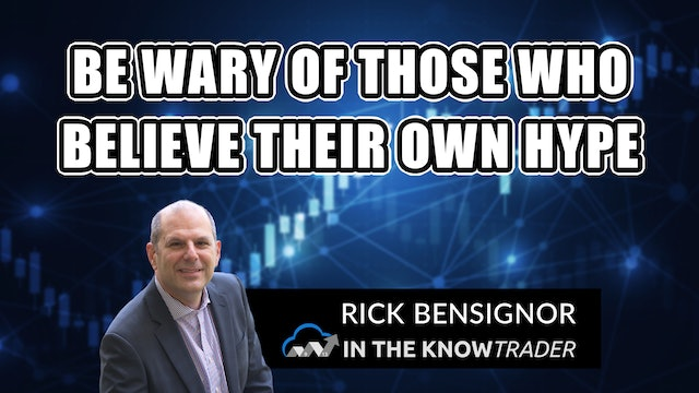Be Wary Of Those Who Believe Their Own Hype | Rick Bensignor (02.09)