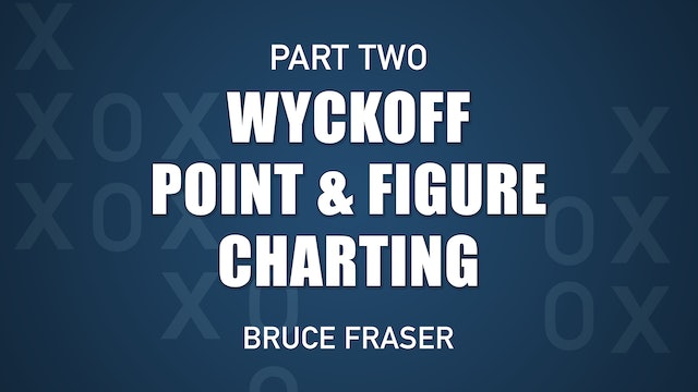 Wyckoff Point and Figure Charting Tutorial: Part Two   Bruce Fraser