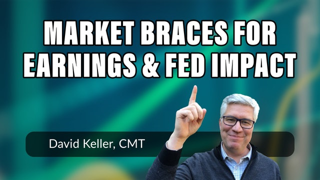 Markets Braces for Earnings and Fed Impact | David Keller, CMT (07.26)