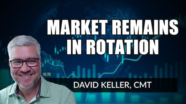 Market Remains in Rotation | David Ke...