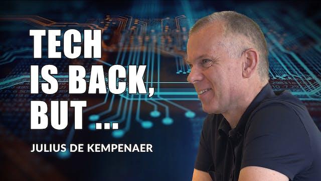 Tech is Back, But ... | Julius de Kem...