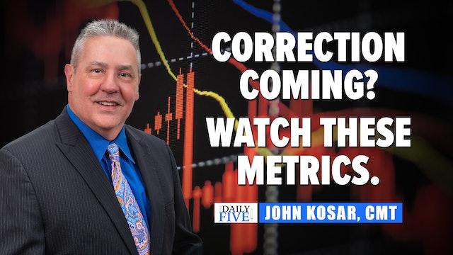 Correction Coming? Watch These Metrics. | John Kosar, CMT (07.22)